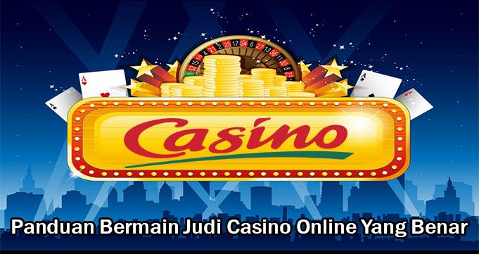 Panduan Bermain Judi Casino Online Yang Benar
